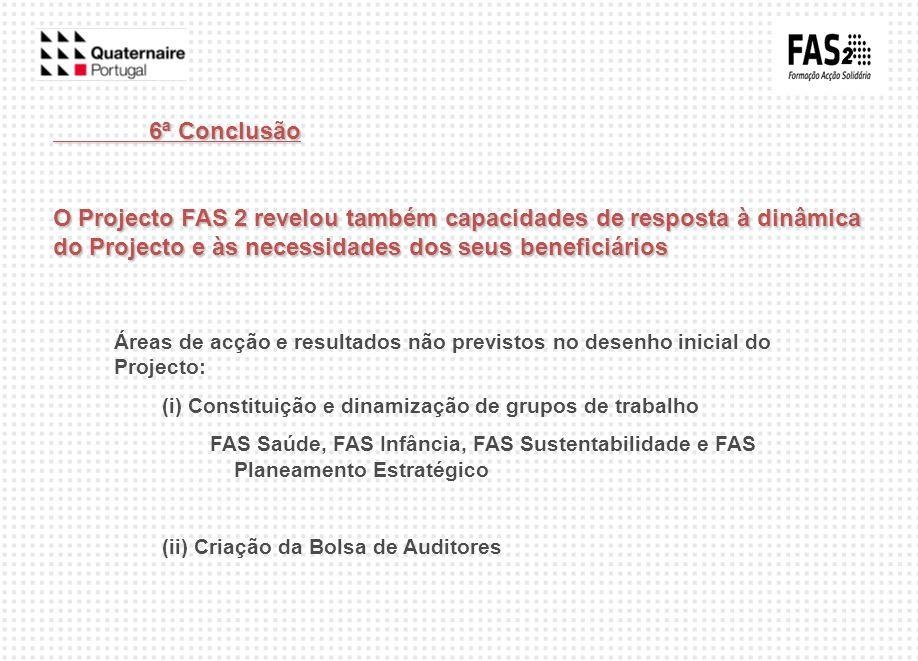 6ª Conclusão O Projecto FAS 2 revelou também capacidades de resposta à dinâmica do Projecto e às necessidades dos seus beneficiários Áreas de acção e