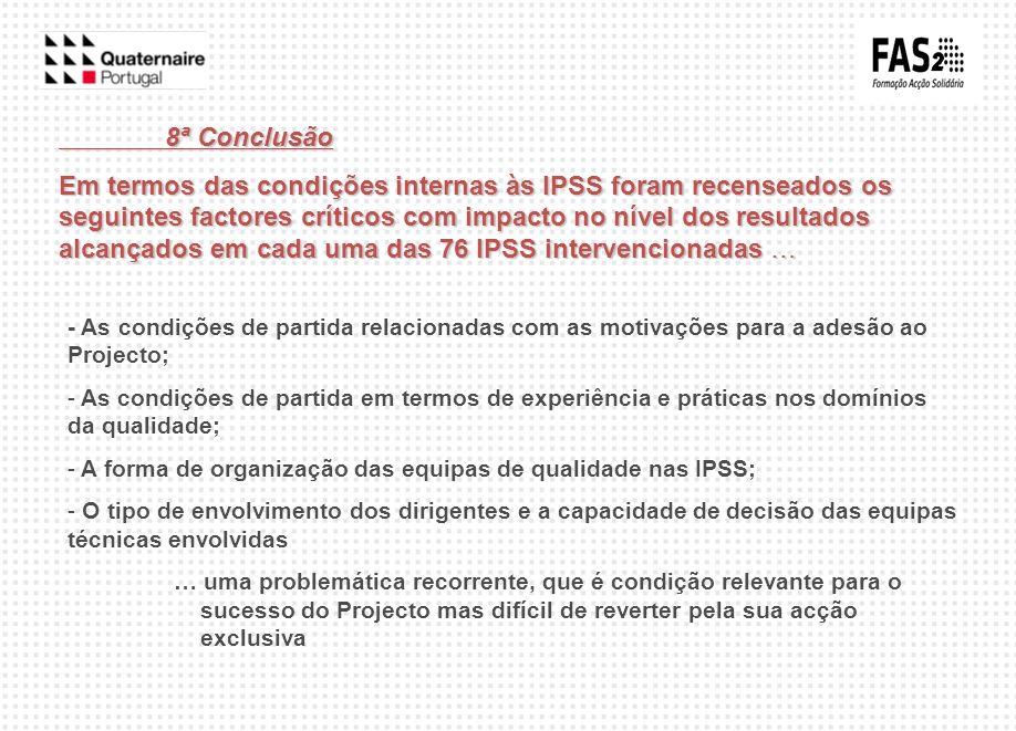 8ª Conclusão Em termos das condições internas às IPSS foram recenseados os seguintes factores críticos com impacto no nível dos resultados alcançados