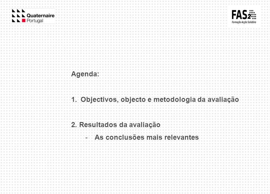 Agenda: 1.Objectivos, objecto e metodologia da avaliação 2. Resultados da avaliação -As conclusões mais relevantes