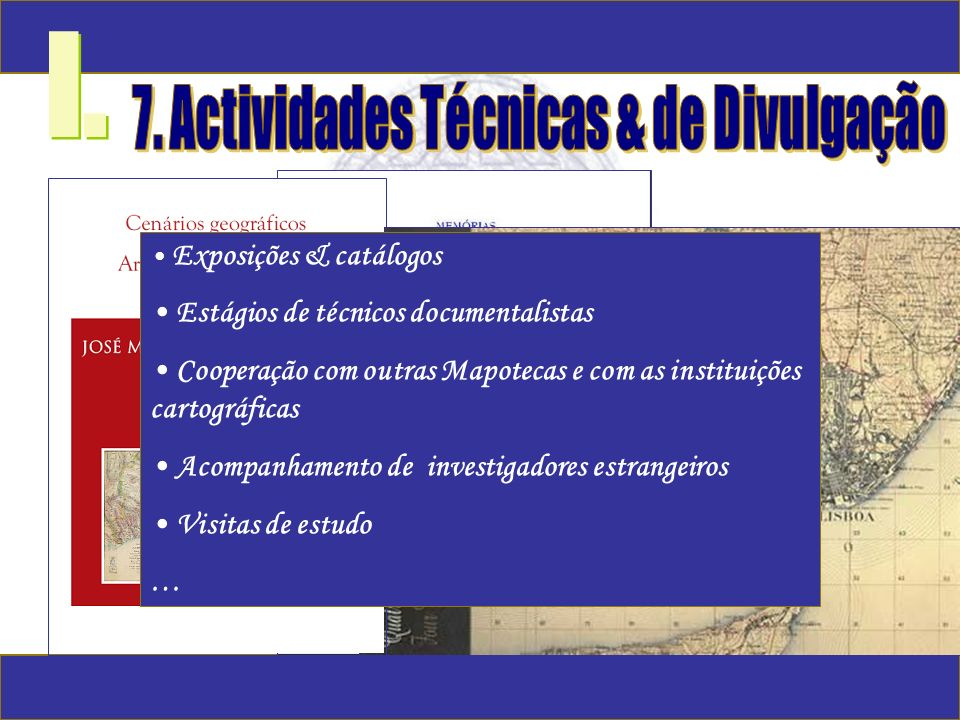 I. Exposições & catálogos Estágios de técnicos documentalistas Cooperação com outras Mapotecas e com as instituições cartográficas Acompanhamento de i