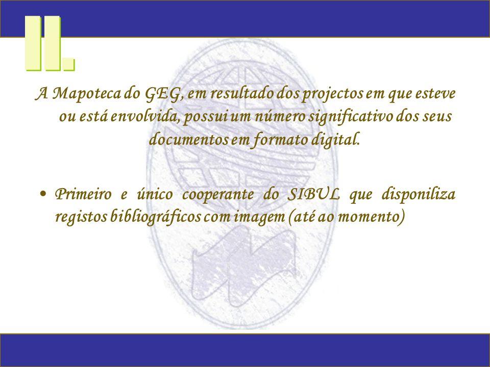 A Mapoteca do GEG, em resultado dos projectos em que esteve ou está envolvida, possui um número significativo dos seus documentos em formato digital.
