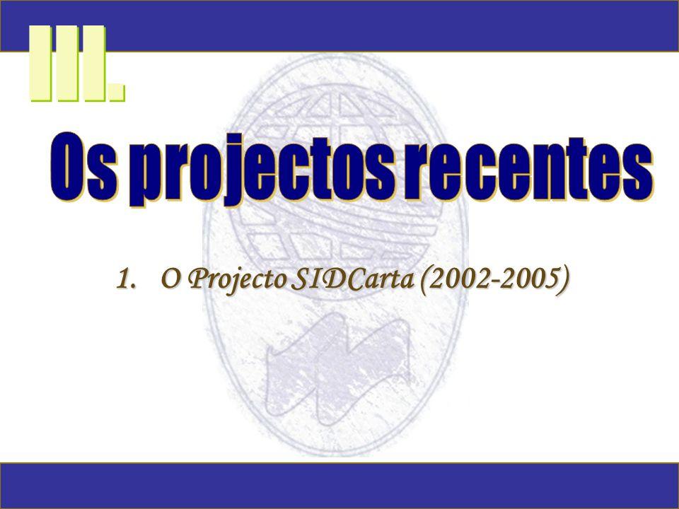 1.O Projecto SIDCarta (2002-2005) III.