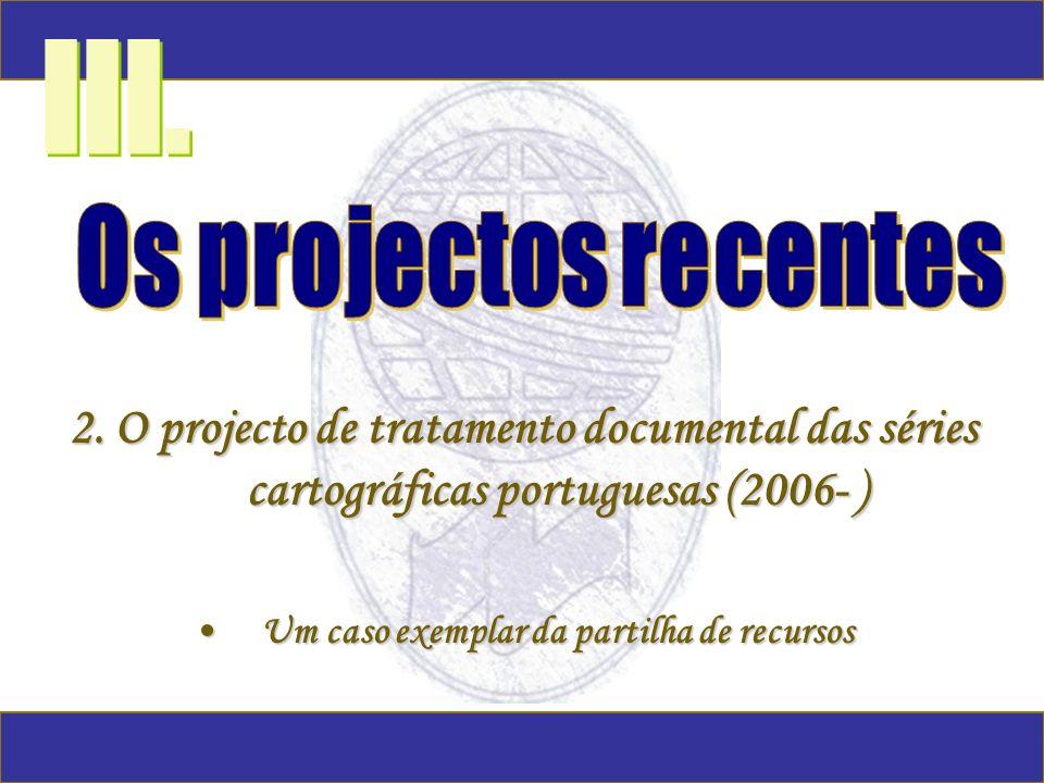 2. O projecto de tratamento documental das séries cartográficas portuguesas (2006- ) Um caso exemplar da partilha de recursosUm caso exemplar da parti