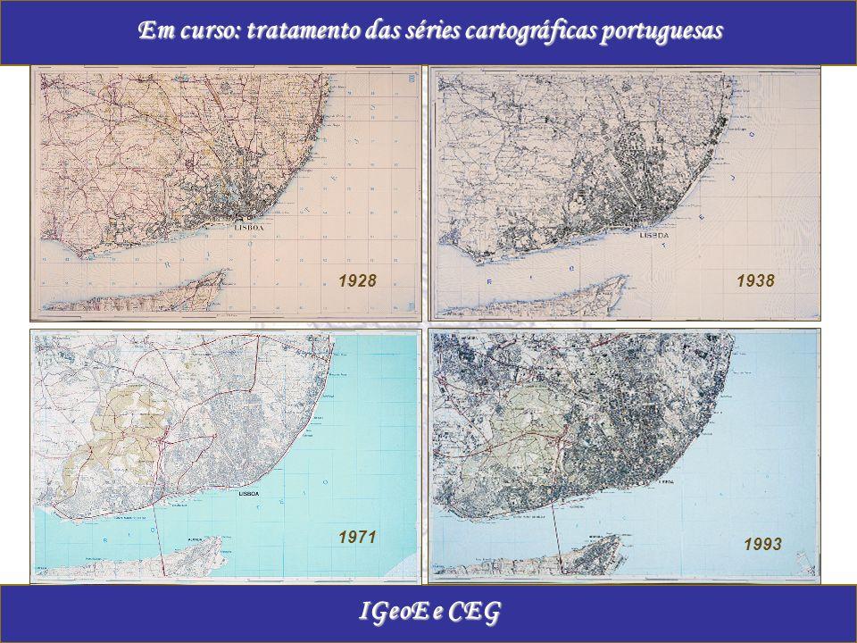 19281938 1971 1993 Em curso: tratamento das séries cartográficas portuguesas IGeoE e CEG