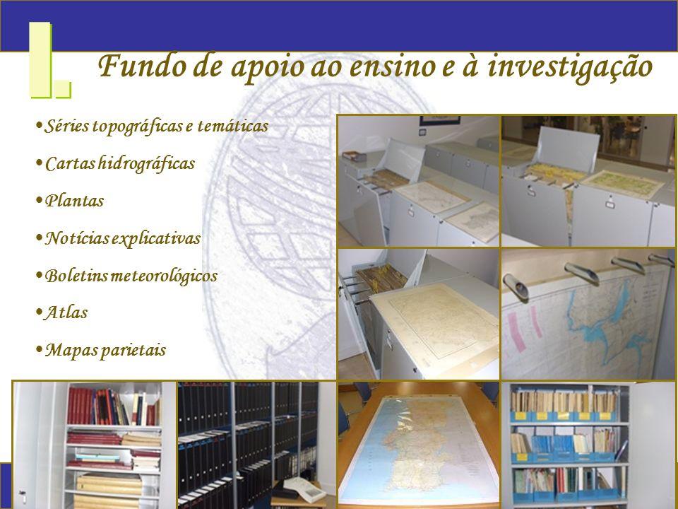 I. Fundo de apoio ao ensino e à investigação Séries topográficas e temáticas Cartas hidrográficas Plantas Notícias explicativas Boletins meteorológico