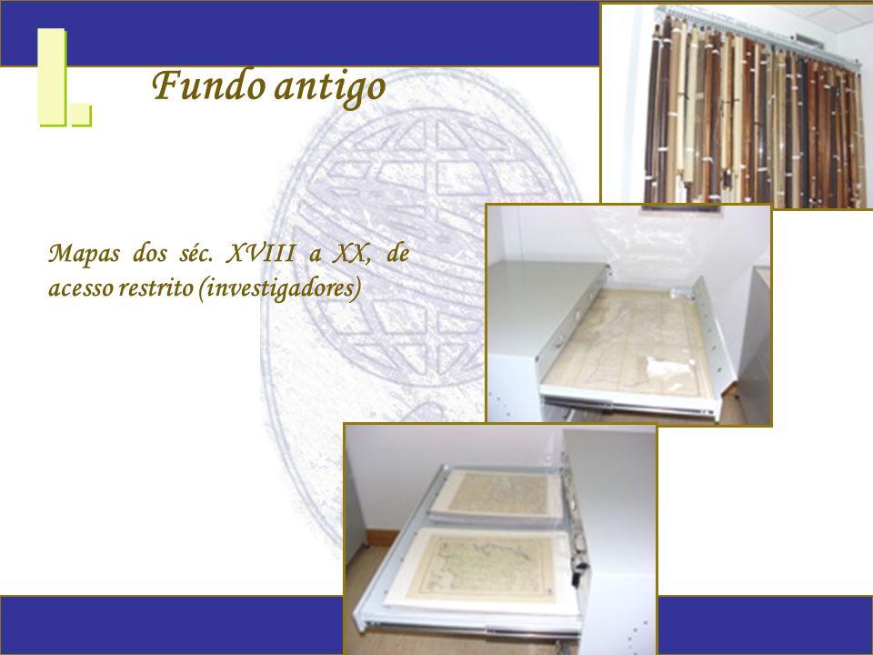 I. Fundo antigo Mapas dos séc. XVIII a XX, de acesso restrito (investigadores)
