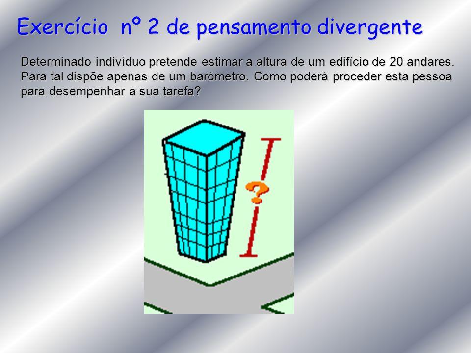 Exercício nº 2 de pensamento divergente Determinado indivíduo pretende estimar a altura de um edifício de 20 andares. Para tal dispõe apenas de um bar