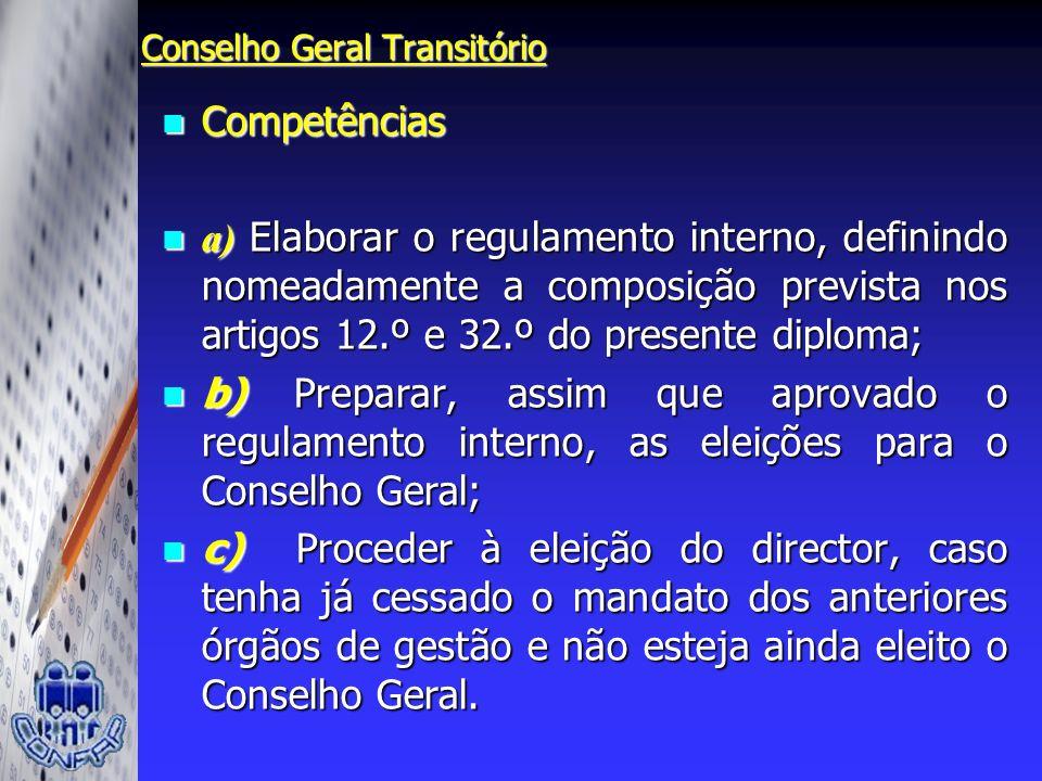 Conselho Geral Transitório Competências Competências a) Elaborar o regulamento interno, definindo nomeadamente a composição prevista nos artigos 12.º