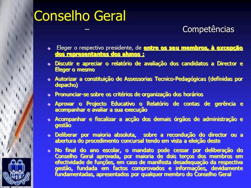 Conselho Geral – Competências Eleger o respectivo presidente, de entre os seu membros, à excepção dos representantes dos alunos ; Eleger o respectivo