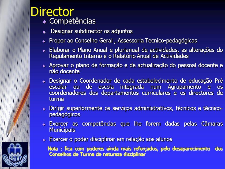 Director Competências Competências Designar subdirector os adjuntos Designar subdirector os adjuntos Propor ao Conselho Geral, Assessoria Tecnico-peda