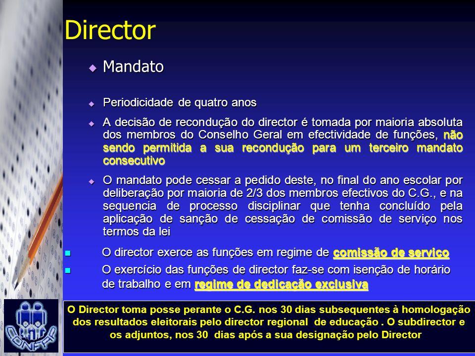 Director Mandato Mandato Periodicidade de quatro anos Periodicidade de quatro anos A decisão de recondução do director é tomada por maioria absoluta d