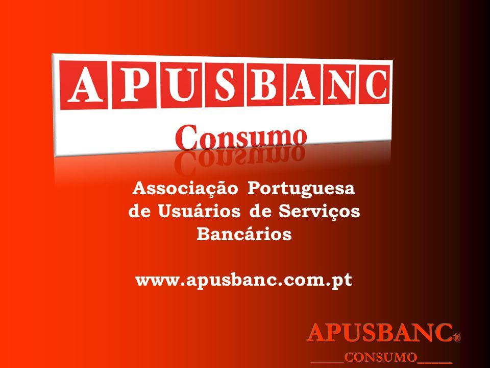 Associação Portuguesa de Usuários de Serviços Bancários www.apusbanc.com.pt