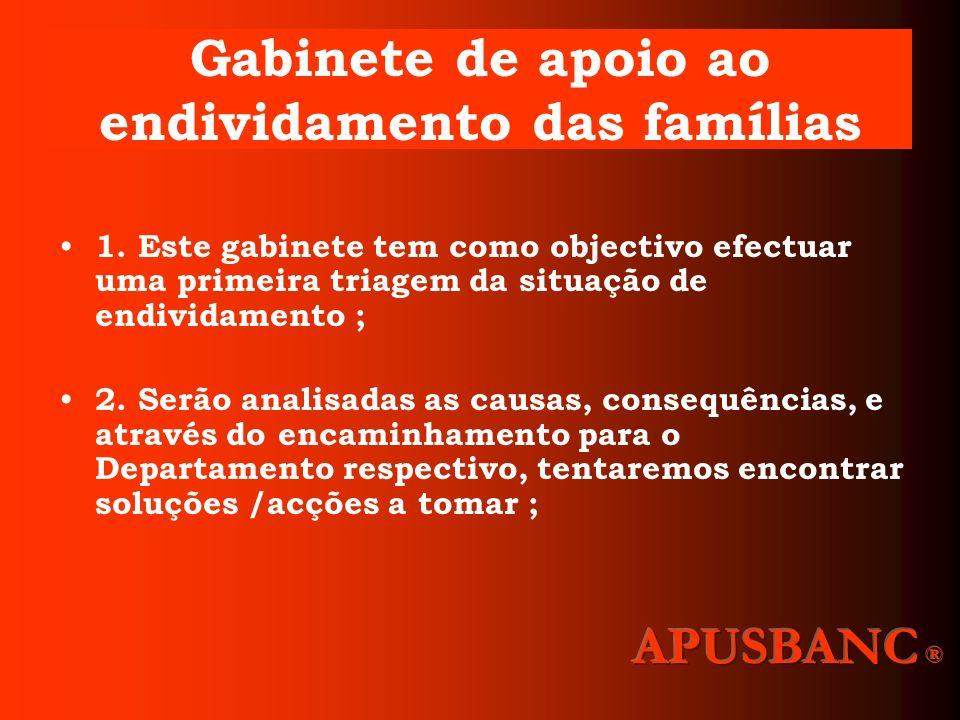 Gabinete de apoio ao endividamento das famílias 1. Este gabinete tem como objectivo efectuar uma primeira triagem da situação de endividamento ; 2. Se