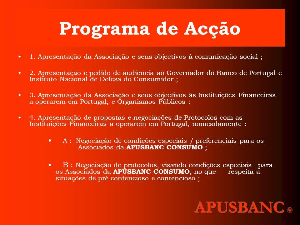 Programa de Acção 1. Apresentação da Associação e seus objectivos à comunicação social ; 2. Apresentação e pedido de audiência ao Governador do Banco