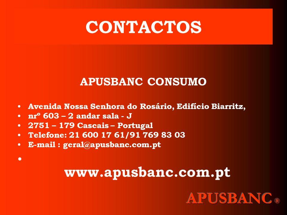 CONTACTOS APUSBANC CONSUMO Avenida Nossa Senhora do Rosário, Edifício Biarritz, nrº 603 – 2 andar sala - J 2751 – 179 Cascais – Portugal Telefone: 21