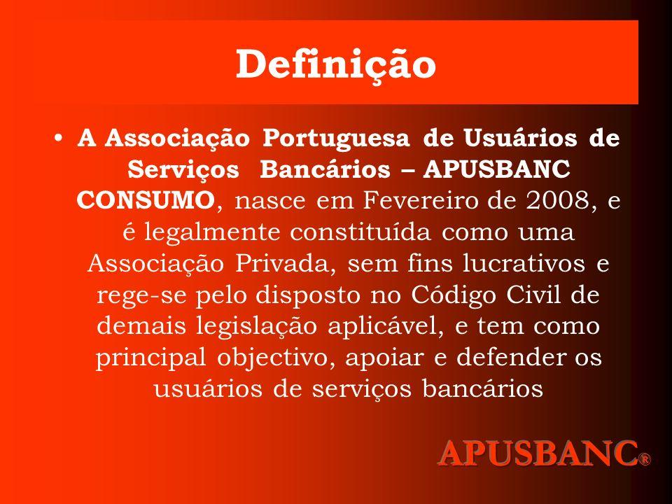 Definição A Associação Portuguesa de Usuários de Serviços Bancários – APUSBANC CONSUMO, nasce em Fevereiro de 2008, e é legalmente constituída como um