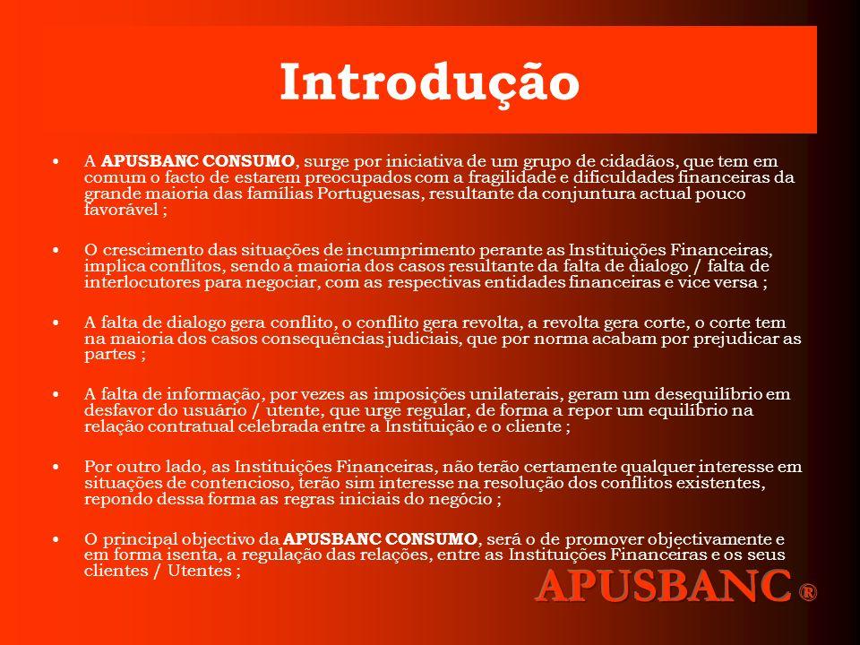 Introdução A APUSBANC CONSUMO, surge por iniciativa de um grupo de cidadãos, que tem em comum o facto de estarem preocupados com a fragilidade e dific