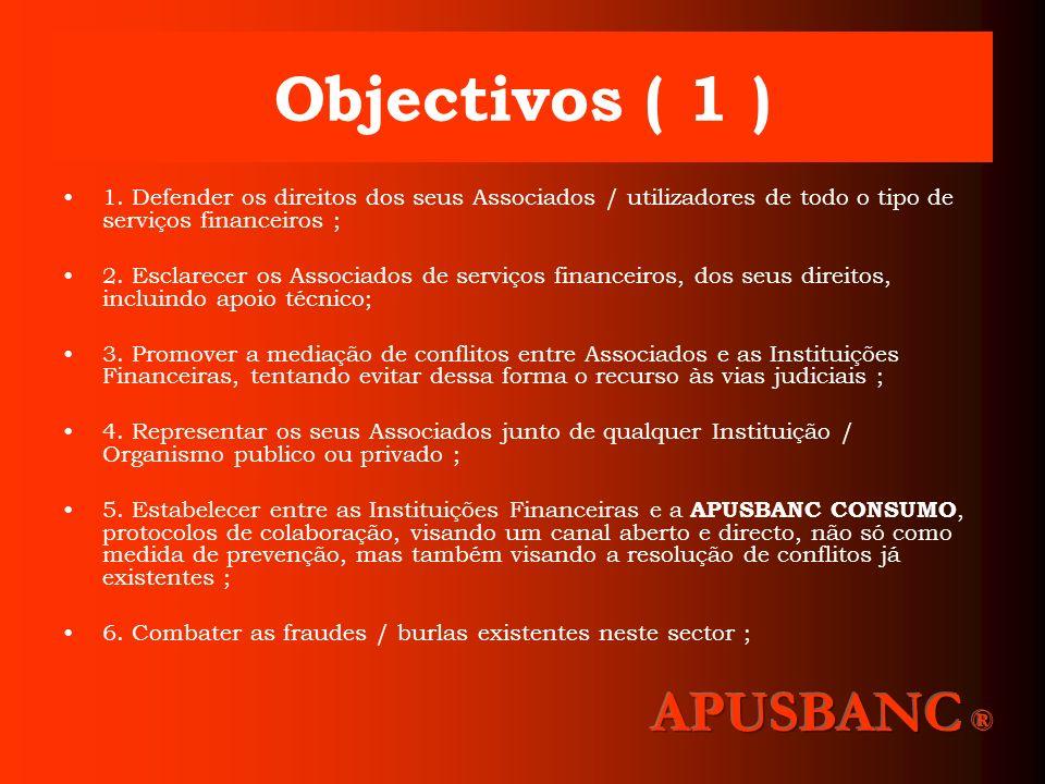 Objectivos ( 1 ) 1. Defender os direitos dos seus Associados / utilizadores de todo o tipo de serviços financeiros ; 2. Esclarecer os Associados de se