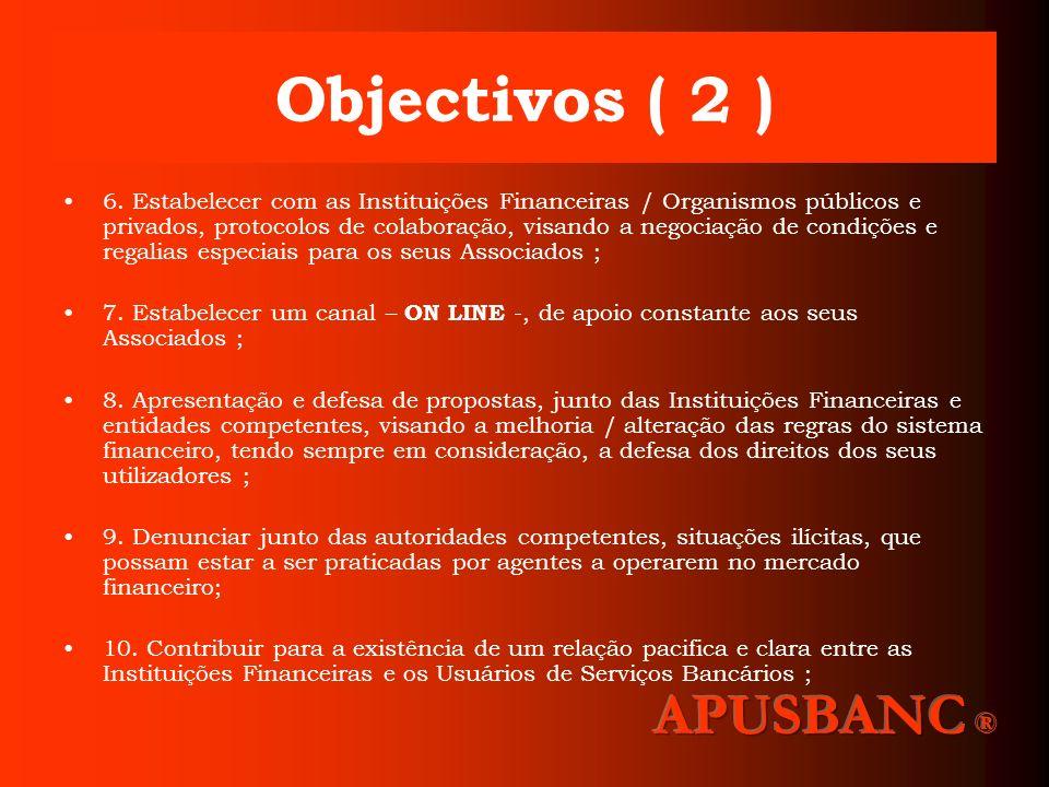 Objectivos ( 2 ) 6. Estabelecer com as Instituições Financeiras / Organismos públicos e privados, protocolos de colaboração, visando a negociação de c