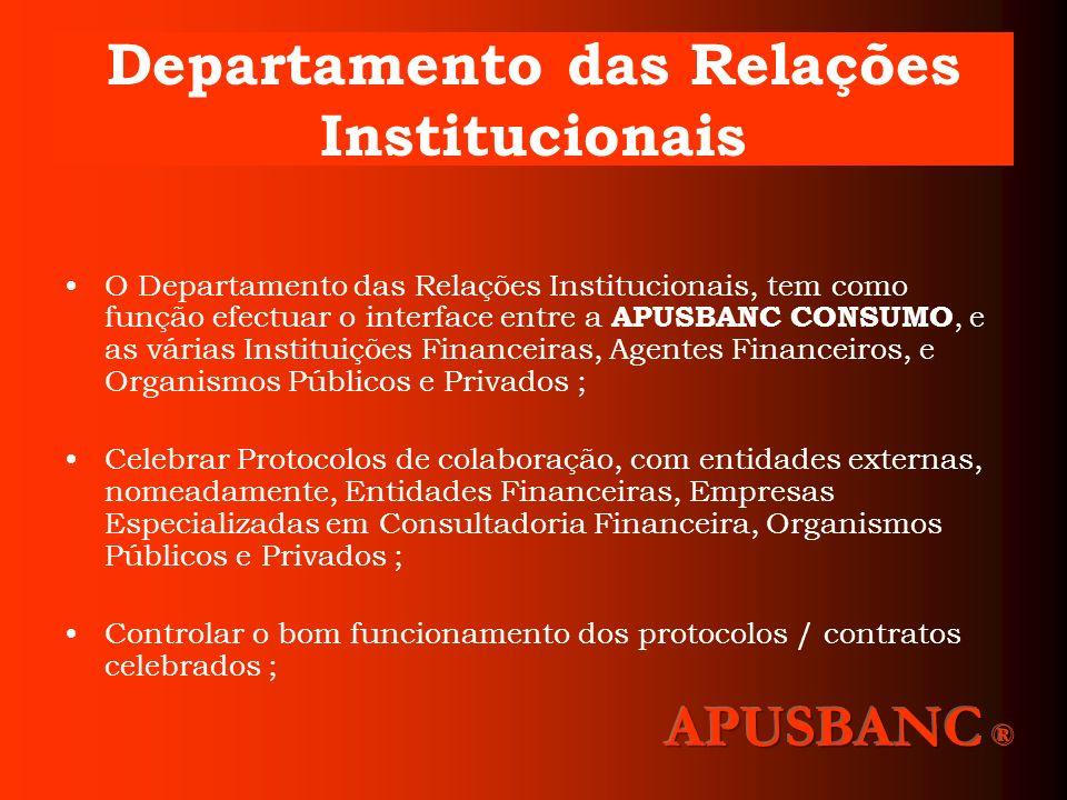 Departamento das Relações Institucionais O Departamento das Relações Institucionais, tem como função efectuar o interface entre a APUSBANC CONSUMO, e