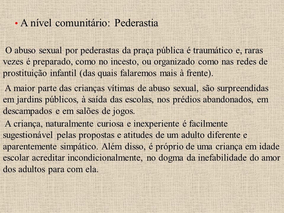A nível comunitário: Pederastia O abuso sexual por pederastas da praça pública é traumático e, raras vezes é preparado, como no incesto, ou organizado