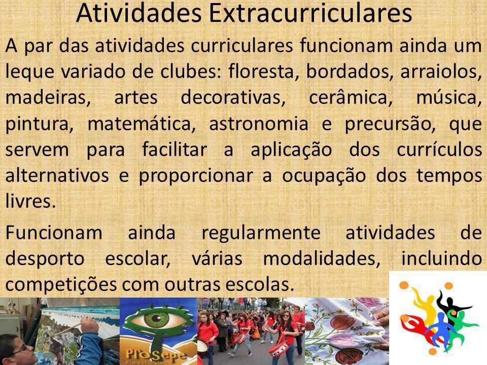 Atividades Extracurriculares A par das atividades curriculares funcionam ainda um leque variado de clubes: floresta, bordados, arraiolos, madeiras, ar