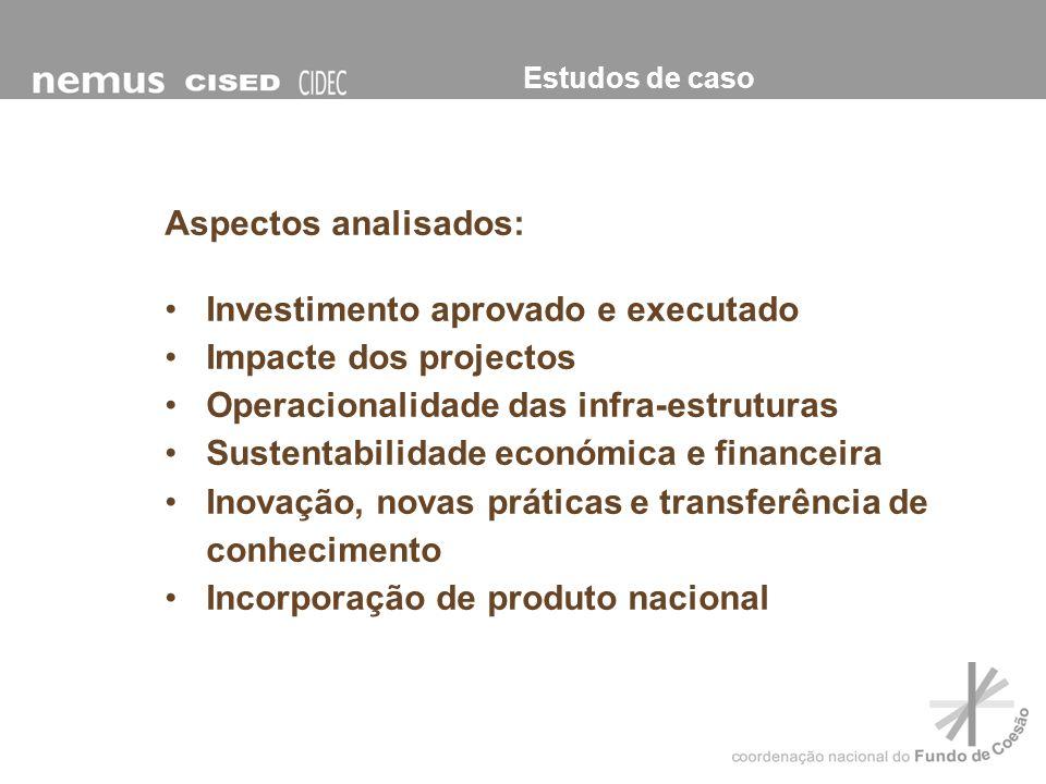 Aspectos analisados: Investimento aprovado e executado Impacte dos projectos Operacionalidade das infra-estruturas Sustentabilidade económica e financ