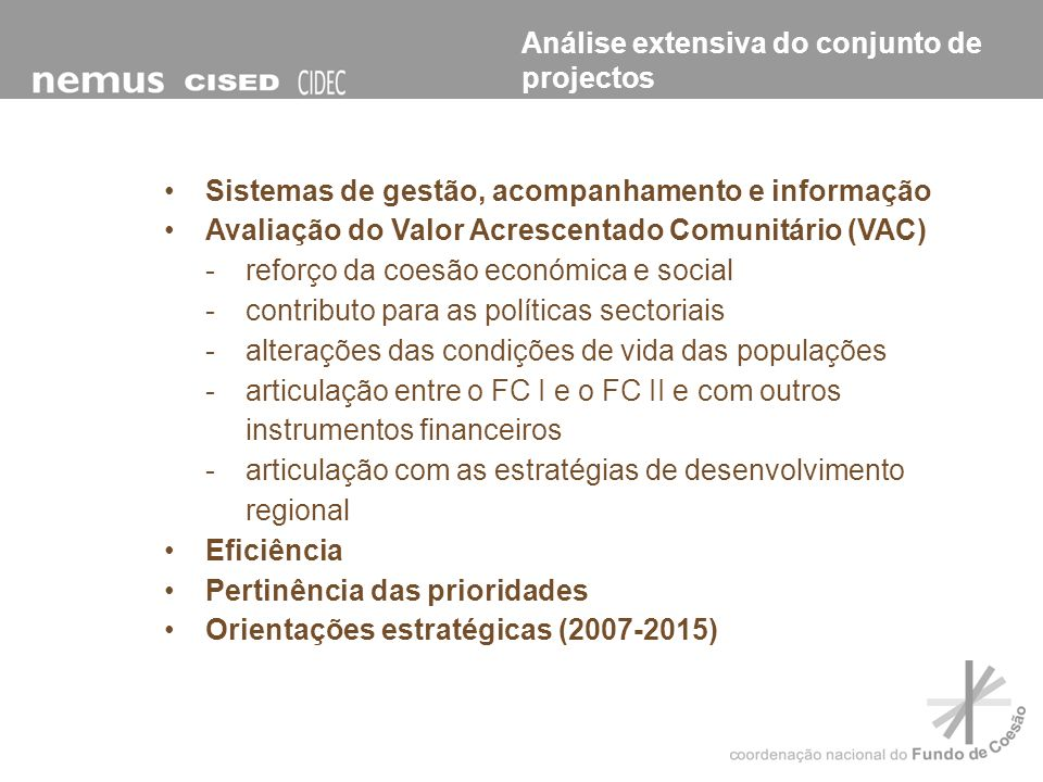 Sistemas de gestão, acompanhamento e informação Avaliação do Valor Acrescentado Comunitário (VAC) -reforço da coesão económica e social -contributo pa