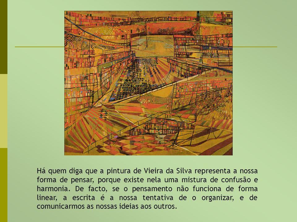 Há quem diga que a pintura de Vieira da Silva representa a nossa forma de pensar, porque existe nela uma mistura de confusão e harmonia. De facto, se