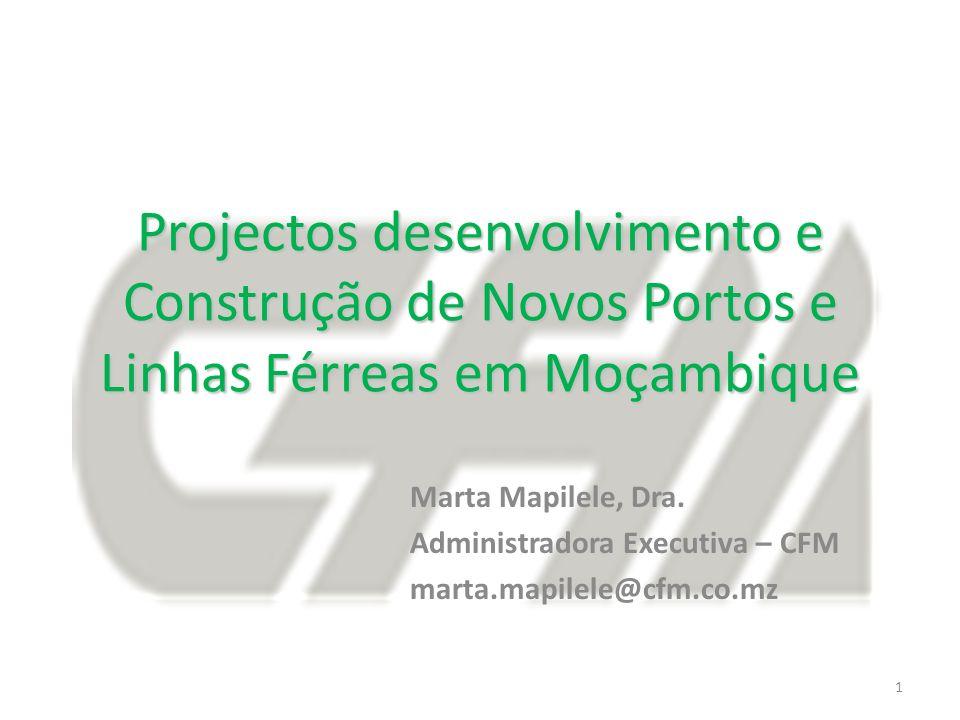 Projectos desenvolvimento e Construção de Novos Portos e Linhas Férreas em Moçambique 1 Marta Mapilele, Dra. Administradora Executiva – CFM marta.mapi