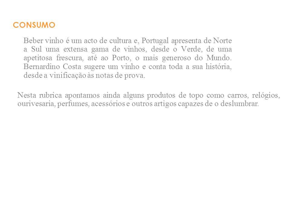 CONSUMO Beber vinho é um acto de cultura e, Portugal apresenta de Norte a Sul uma extensa gama de vinhos, desde o Verde, de uma apetitosa frescura, at