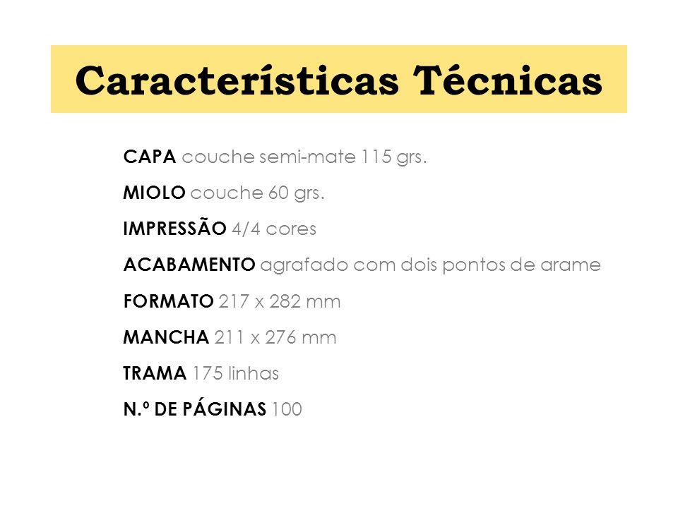Características Técnicas CAPA couche semi-mate 115 grs. MIOLO couche 60 grs. IMPRESSÃO 4/4 cores ACABAMENTO agrafado com dois pontos de arame FORMATO
