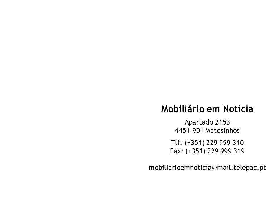 Mobiliário em Notícia Apartado 2153 4451-901 Matosinhos Tlf: (+351) 229 999 310 Fax: (+351) 229 999 319 mobiliarioemnoticia@mail.telepac.pt