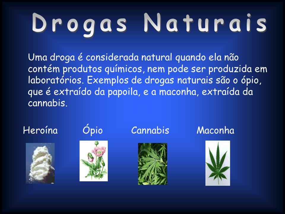Uma droga é considerada natural quando ela não contém produtos químicos, nem pode ser produzida em laboratórios. Exemplos de drogas naturais são o ópi