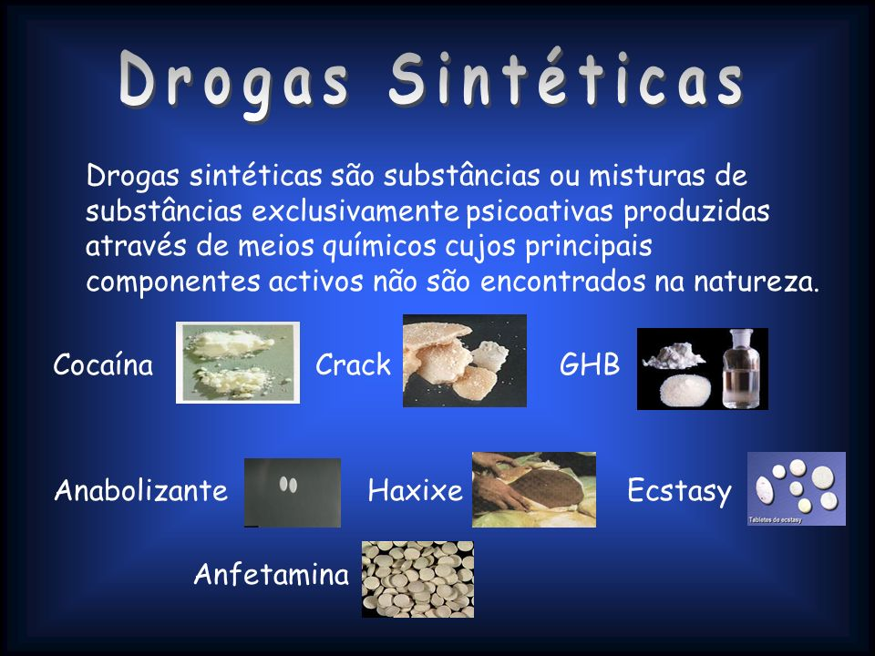 Drogas sintéticas são substâncias ou misturas de substâncias exclusivamente psicoativas produzidas através de meios químicos cujos principais componen