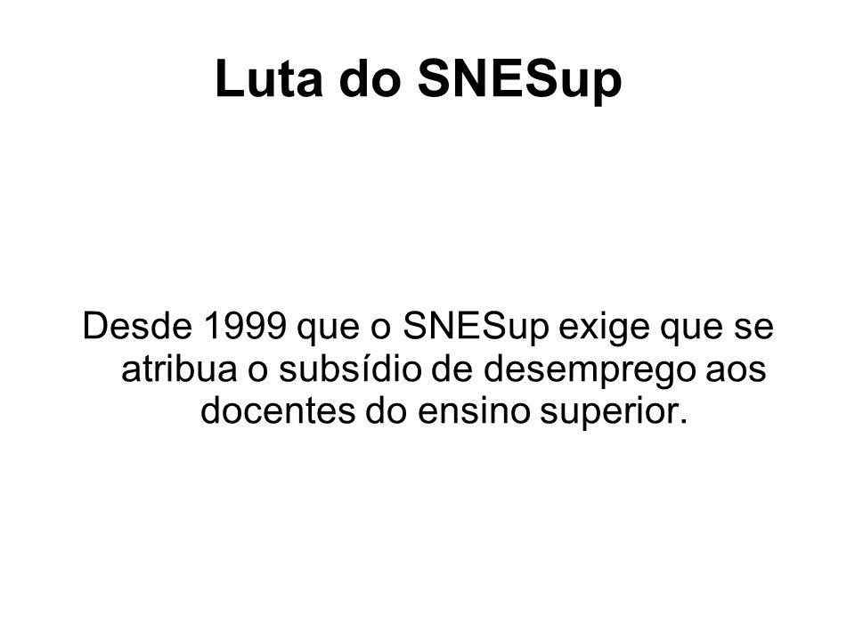 Desde 1999 que o SNESup exige que se atribua o subsídio de desemprego aos docentes do ensino superior.