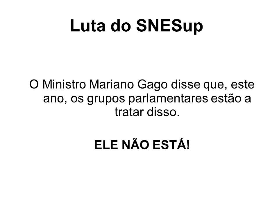 Luta do SNESup O Ministro Mariano Gago disse que, este ano, os grupos parlamentares estão a tratar disso. ELE NÃO ESTÁ!