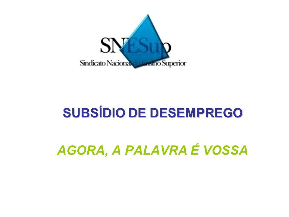 SUBSÍDIO DE DESEMPREGO AGORA, A PALAVRA É VOSSA