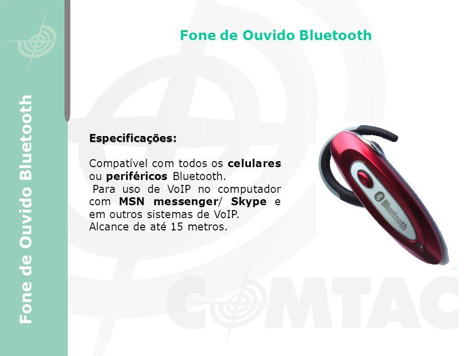 Fone de Ouvido Bluetooth Especificações: Compatível com todos os celulares ou periféricos Bluetooth. Para uso de VoIP no computador com MSN messenger/