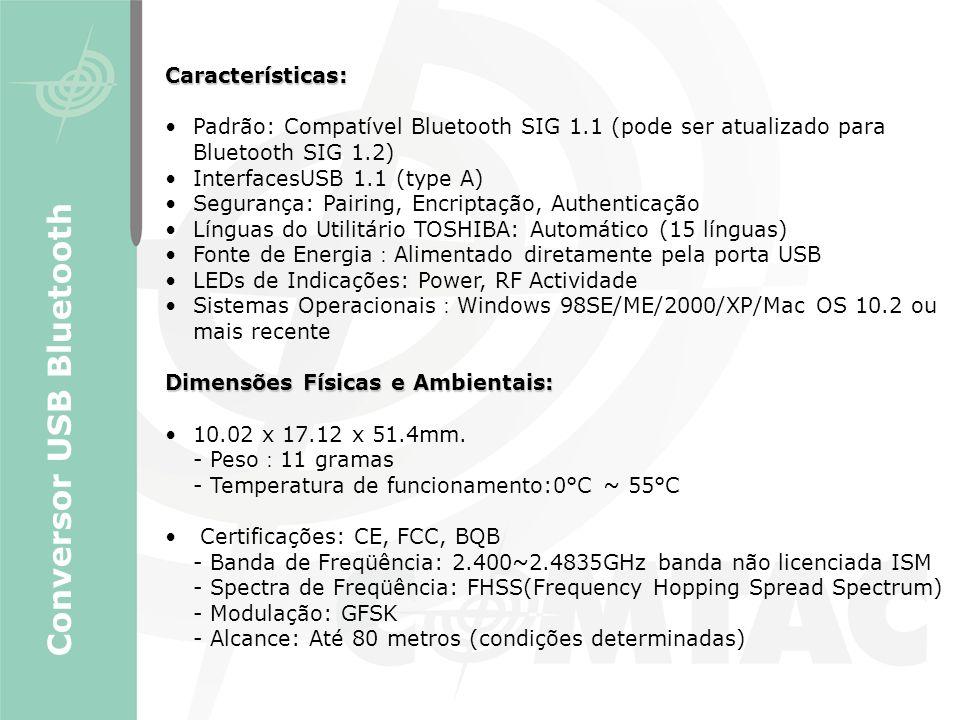 Características: Padrão: Compatível Bluetooth SIG 1.1 (pode ser atualizado para Bluetooth SIG 1.2) InterfacesUSB 1.1 (type A) Segurança: Pairing, Encr
