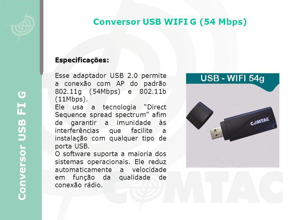 Conversor USB WIFI G (54 Mbps) Conversor USB FI G Especificações: Esse adaptador USB 2.0 permite a conexão com AP do padrão 802.11g (54Mbps) e 802.11b