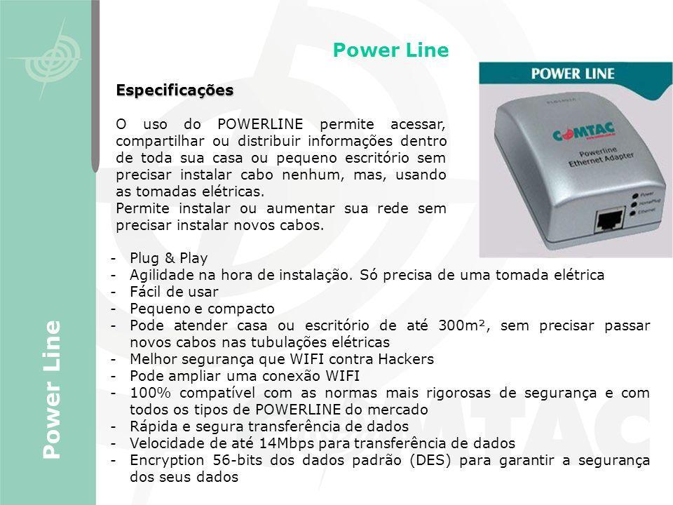 Power Line Especificações O uso do POWERLINE permite acessar, compartilhar ou distribuir informações dentro de toda sua casa ou pequeno escritório sem