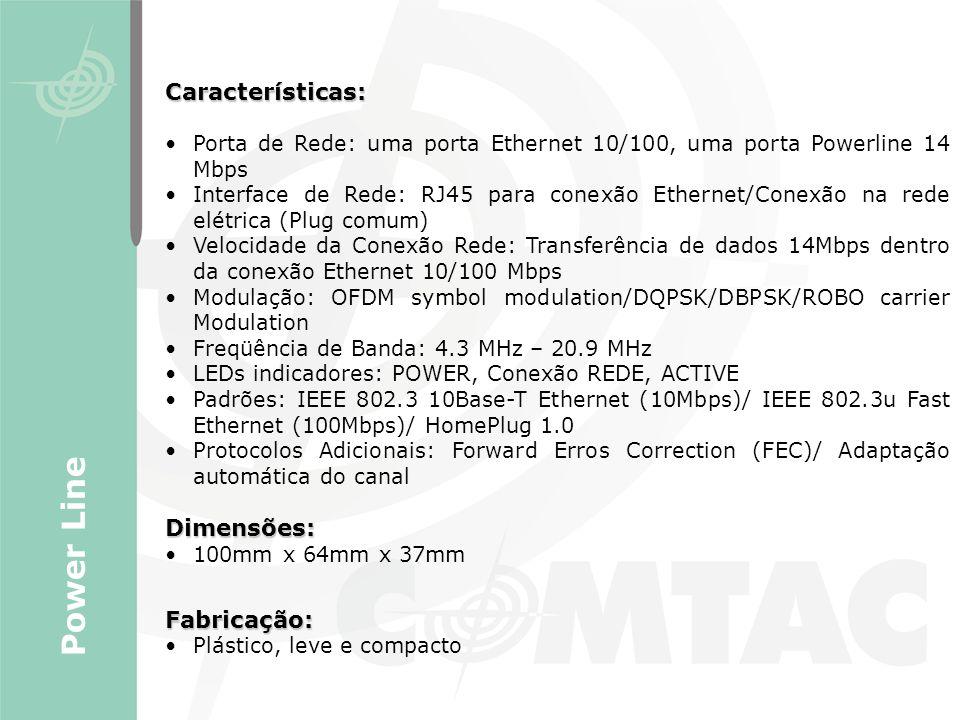 Características: Porta de Rede: uma porta Ethernet 10/100, uma porta Powerline 14 Mbps Interface de Rede: RJ45 para conexão Ethernet/Conexão na rede e