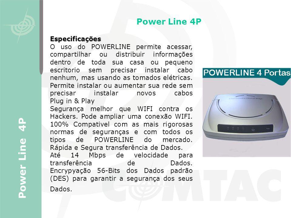 Power Line 4P Especificações O uso do POWERLINE permite acessar, compartilhar ou distribuir informações dentro de toda sua casa ou pequeno escritorio