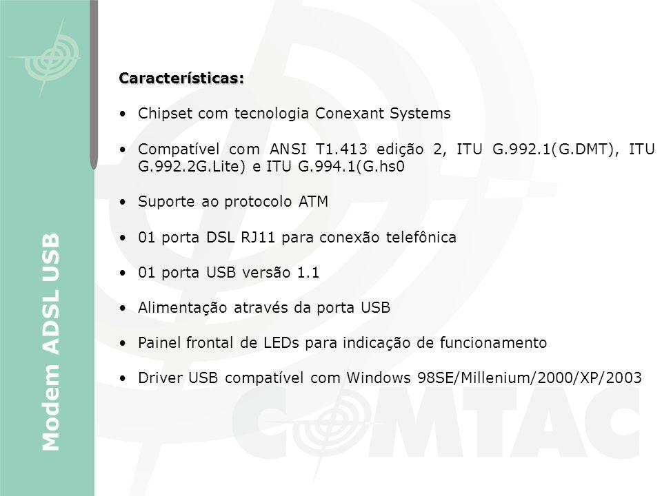 Características: Chipset com tecnologia Conexant Systems Compatível com ANSI T1.413 edição 2, ITU G.992.1(G.DMT), ITU G.992.2G.Lite) e ITU G.994.1(G.h