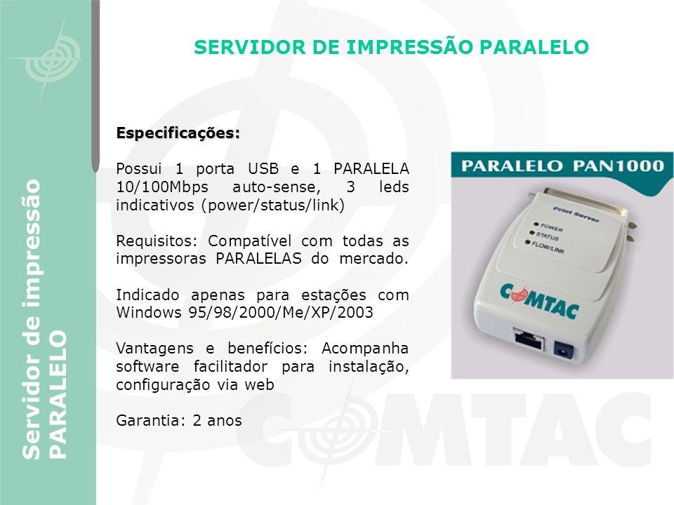 SERVIDOR DE IMPRESSÃO PARALELO Servidor de impressão PARALELO Especificações: Possui 1 porta USB e 1 PARALELA 10/100Mbps auto-sense, 3 leds indicativo