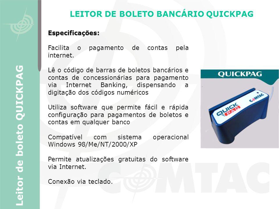 LEITOR DE BOLETO BANCÁRIO QUICKPAG Leitor de boleto QUICKPAG Especificações: Facilita o pagamento de contas pela internet. Lê o código de barras de bo