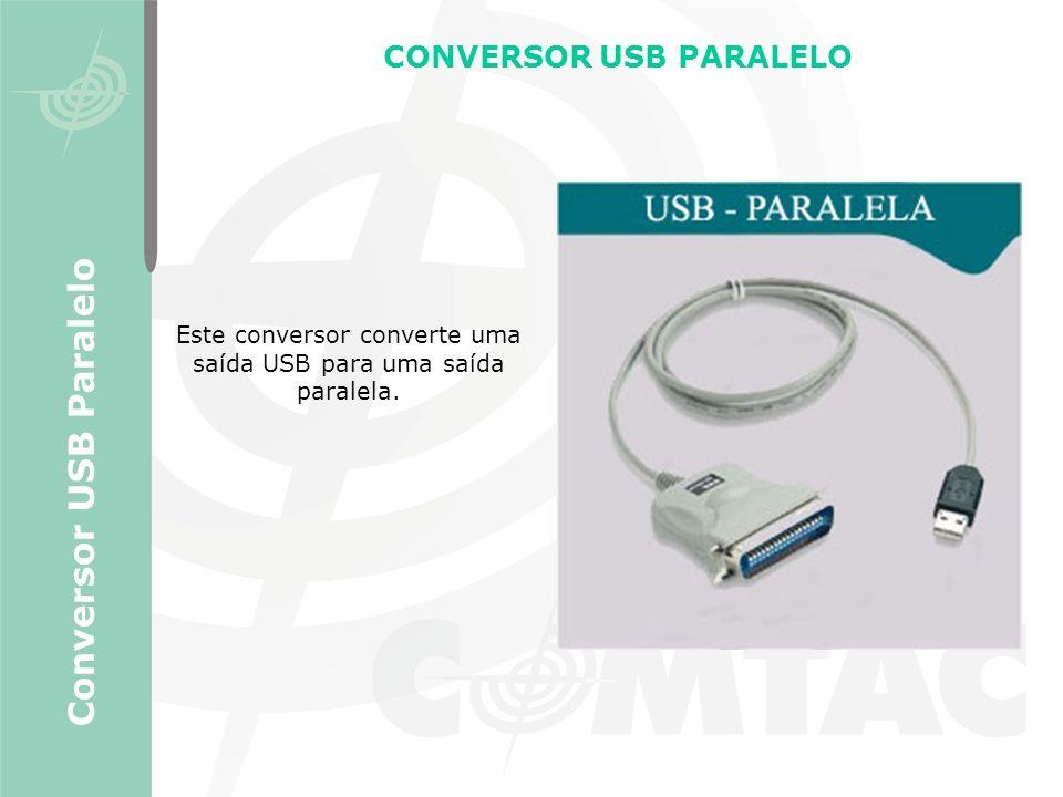 CONVERSOR USB PARALELO Conversor USB Paralelo Este conversor converte uma saída USB para uma saída paralela.
