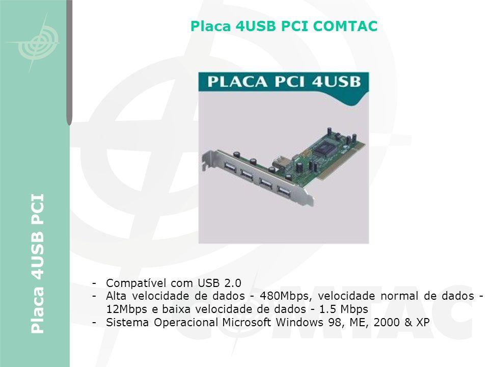 Placa 4USB PCI COMTAC Placa 4USB PCI -Compatível com USB 2.0 -Alta velocidade de dados - 480Mbps, velocidade normal de dados - 12Mbps e baixa velocida