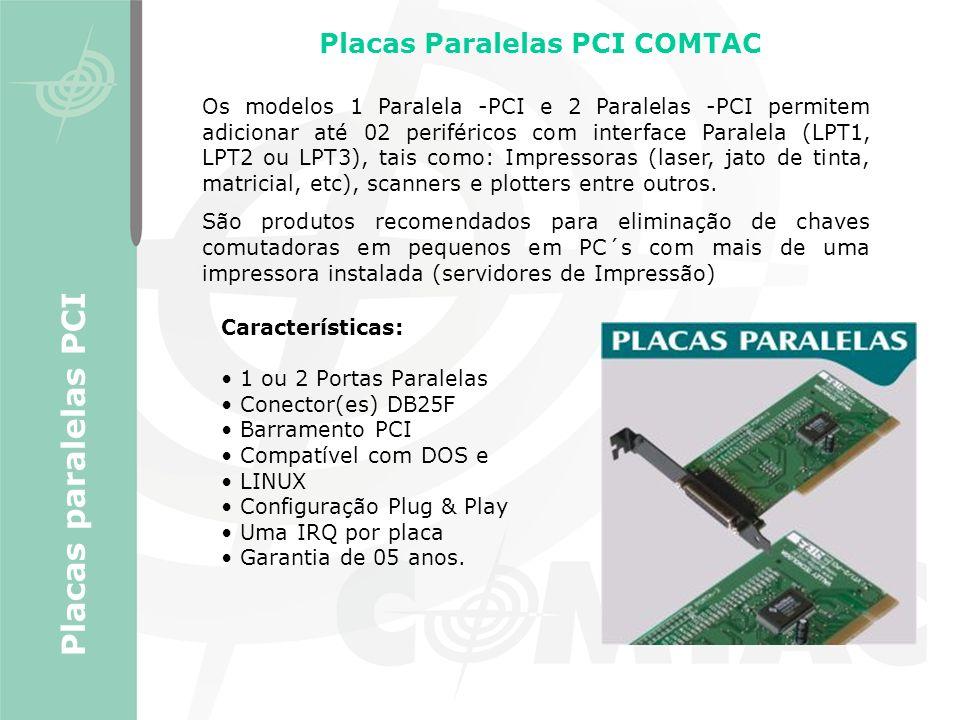 Os modelos 1 Paralela -PCI e 2 Paralelas -PCI permitem adicionar até 02 periféricos com interface Paralela (LPT1, LPT2 ou LPT3), tais como: Impressora